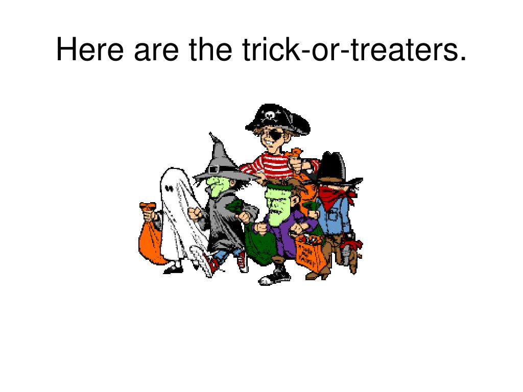 Here are the trick-or-treaters.