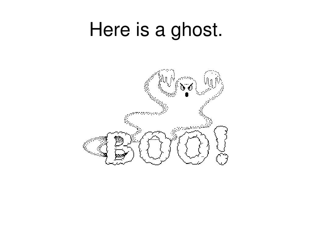 Here is a ghost.