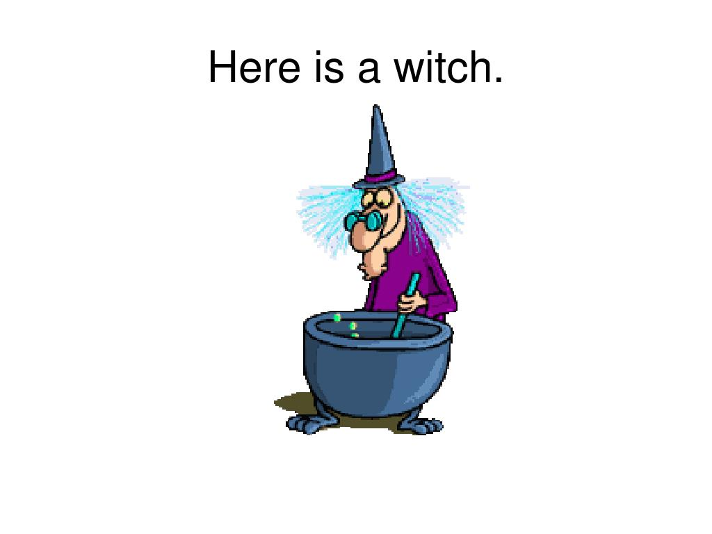 Here is a witch.