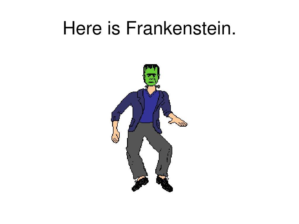 Here is Frankenstein.