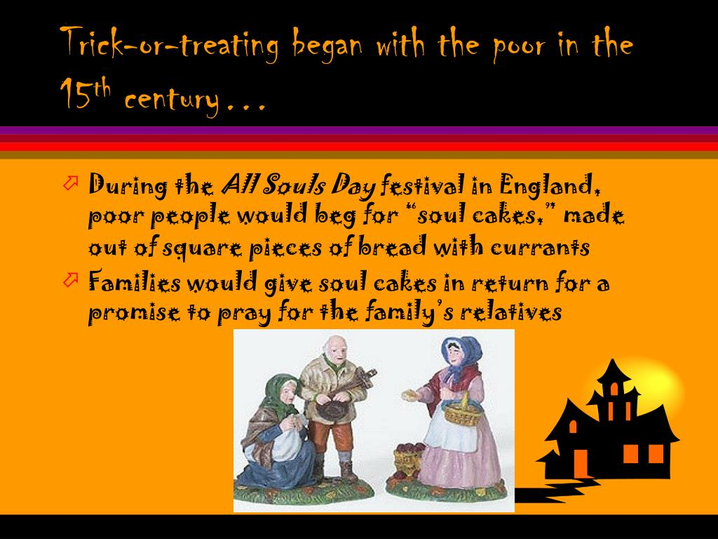 Trick-or-treating began with the poor in the 15
