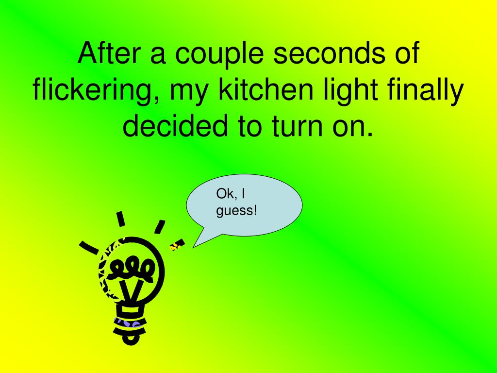 After a couple seconds of flickering, my kitchen light finally decided to turn on.
