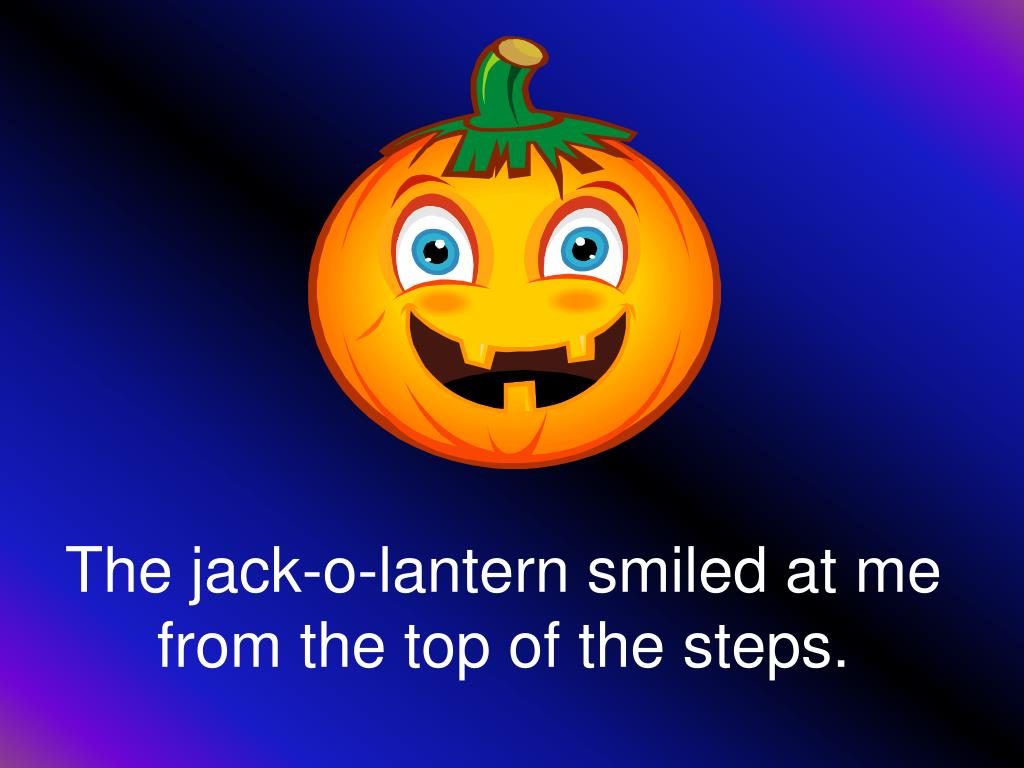 The jack-o-lantern smiled at me from the top of the steps.