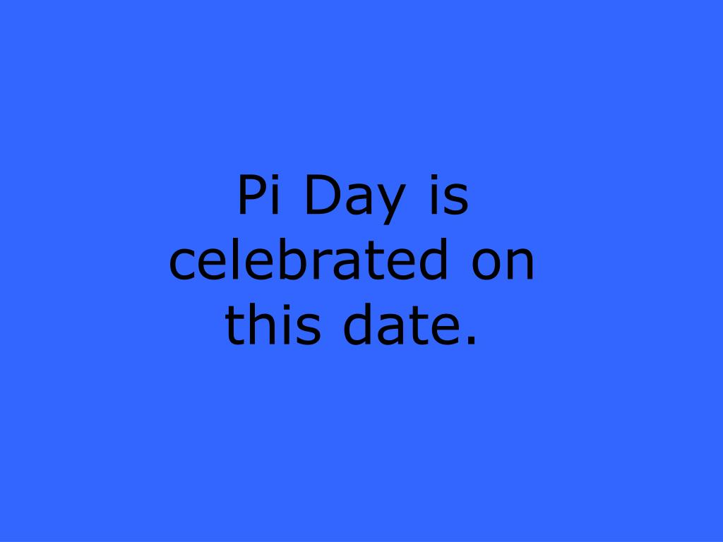 Pi Day is celebrated on this date.