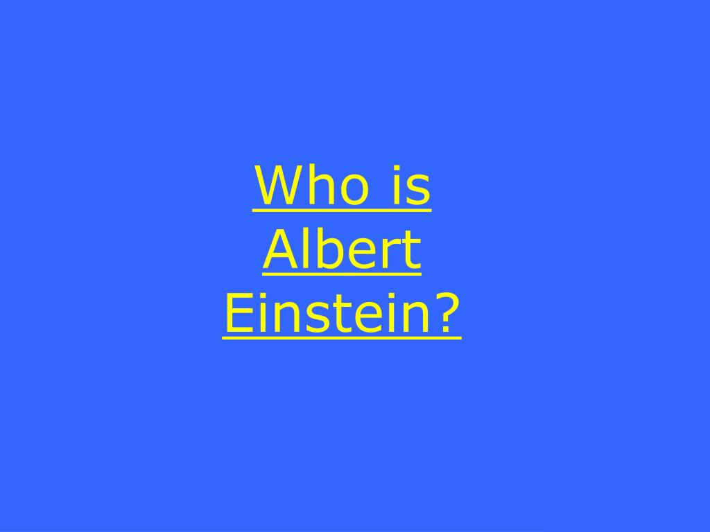 Who is Albert Einstein?