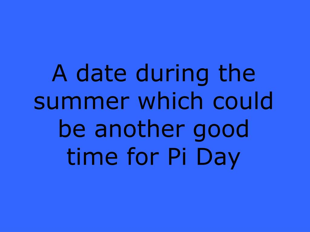A date during the summer which could be another good time for Pi Day
