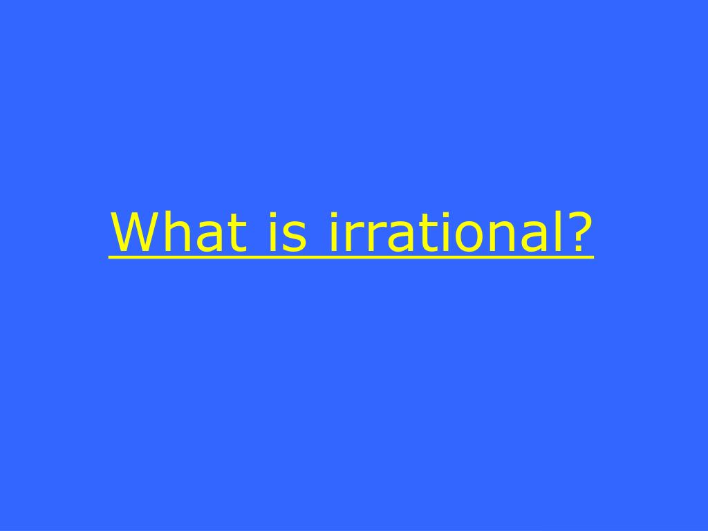 What is irrational?