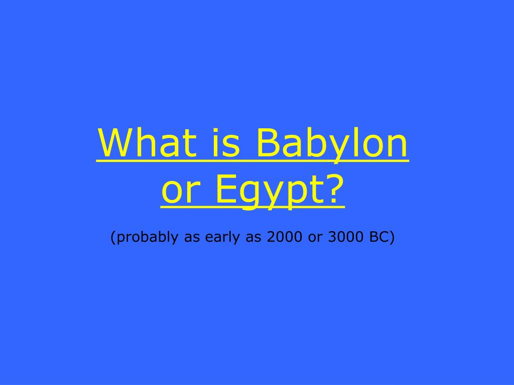 What is Babylon or Egypt?
