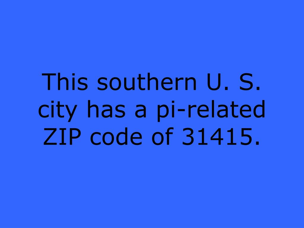 This southern U. S. city has a pi-related ZIP code of 31415.