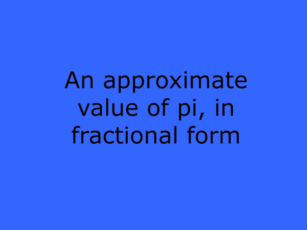 An approximate value of pi, in fractional form