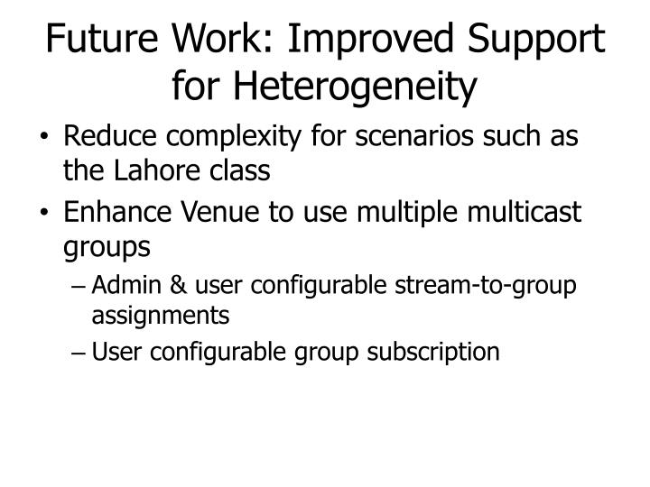 Future Work: Improved Support for Heterogeneity