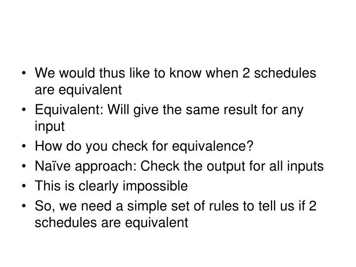 We would thus like to know when 2 schedules are equivalent