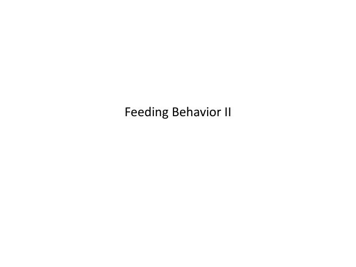 Feeding behavior ii