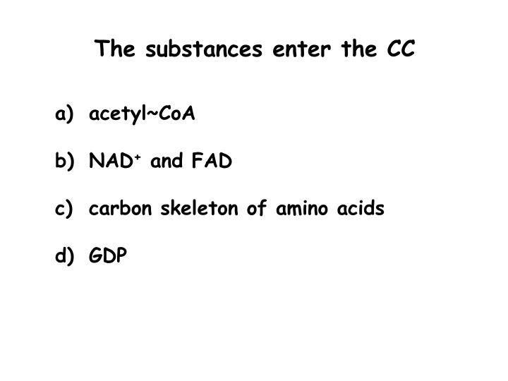 The substances enter the CC