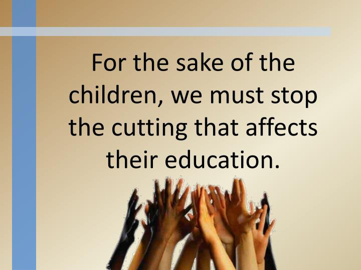 For the sake of the children, we must stop the cutting that affects their education.