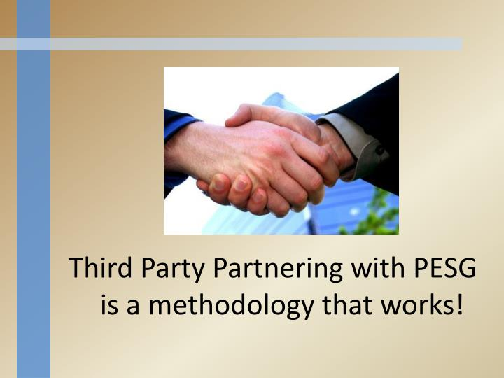 Third Party Partnering with PESG is a methodology that works!