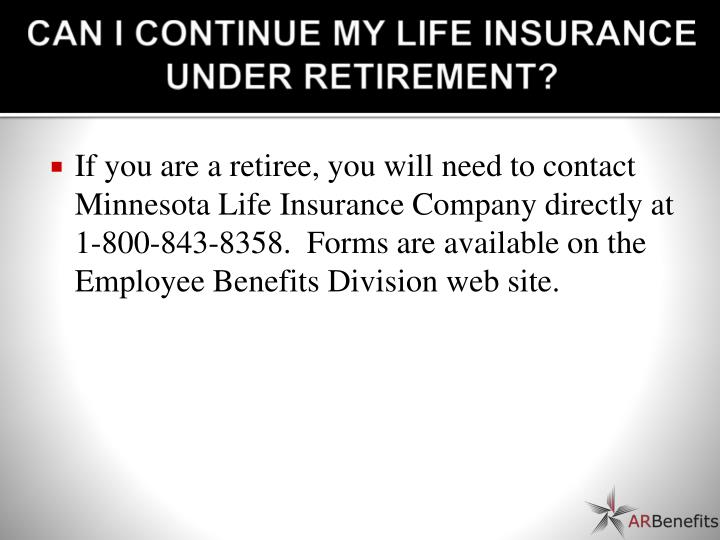 CAN I CONTINUE MY LIFE INSURANCE UNDER RETIREMENT?