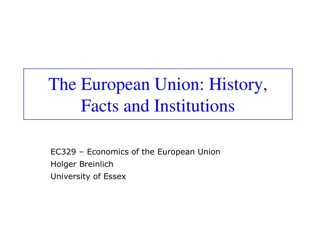 The European Union: History,
