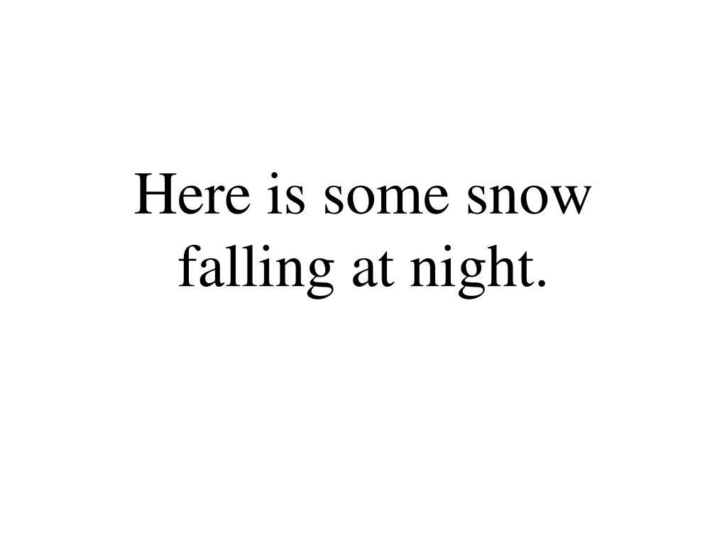 Here is some snow falling at night.