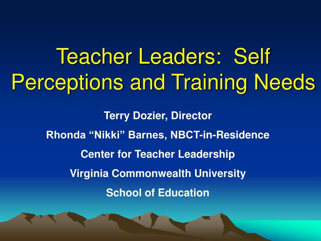 Teacher Leaders:  Self Perceptions and Training Needs