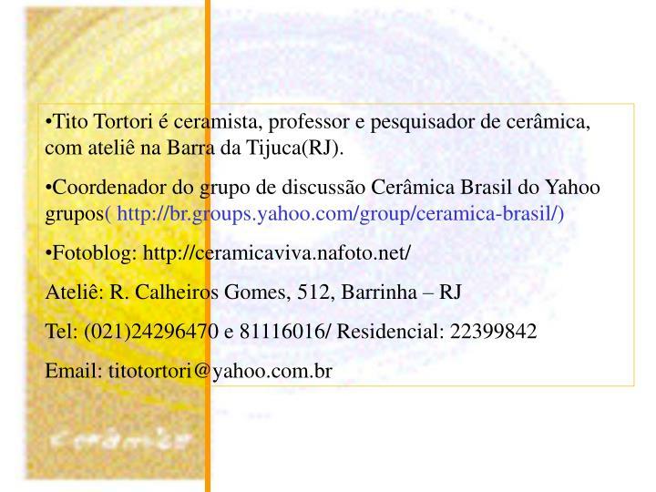 Tito Tortori é ceramista, professor e pesquisador de cerâmica, com ateliê na Barra da Tijuca(RJ).