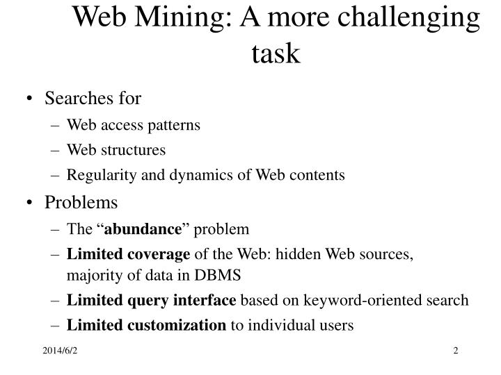 Web Mining: A more challenging task
