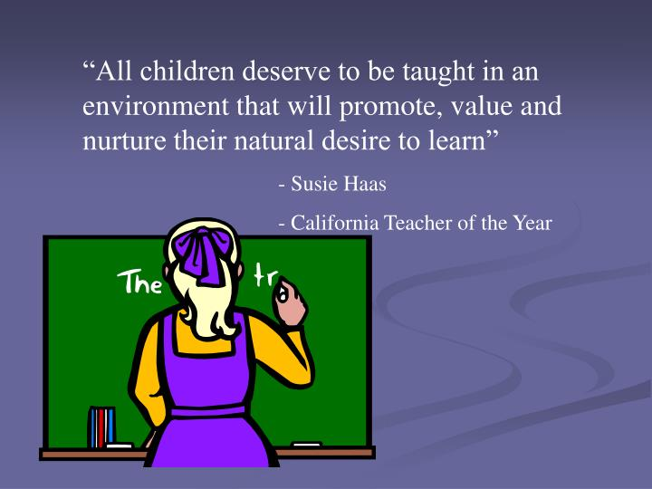 """All children deserve to be taught in an environment that will promote, value and nurture their na..."