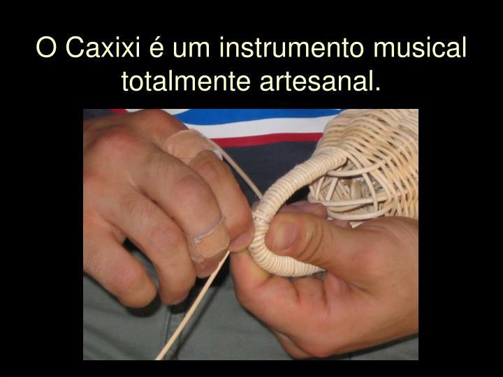 O Caxixi é um instrumento musical totalmente artesanal.