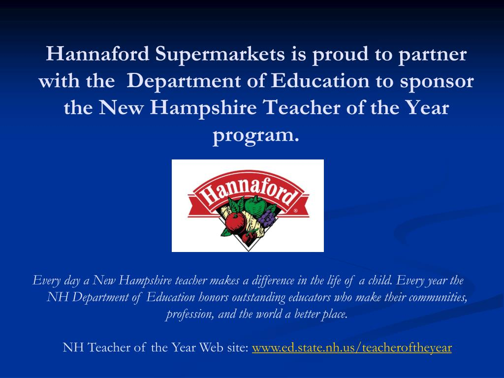 Hannaford Supermarkets is proud to partner with the  Department of Education to sponsor the New Hampshire Teacher of the Year program.