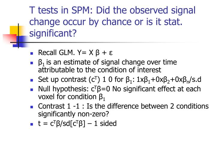 T tests in SPM: Did the observed signal change occur by chance or is it stat. significant?