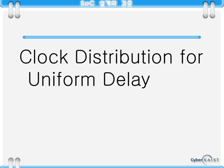 Clock Distribution for Uniform Delay
