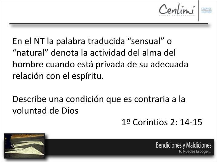 """En el NT la palabra traducida """"sensual"""" o """"natural"""" denota la actividad del alma del hombre cuando está privada de su adecuada relación con el espíritu."""