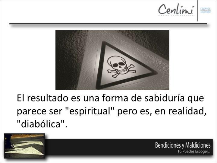 """El resultado es una forma de sabiduría que parece ser """"espiritual"""" pero es, en realidad, """"diabólica""""."""