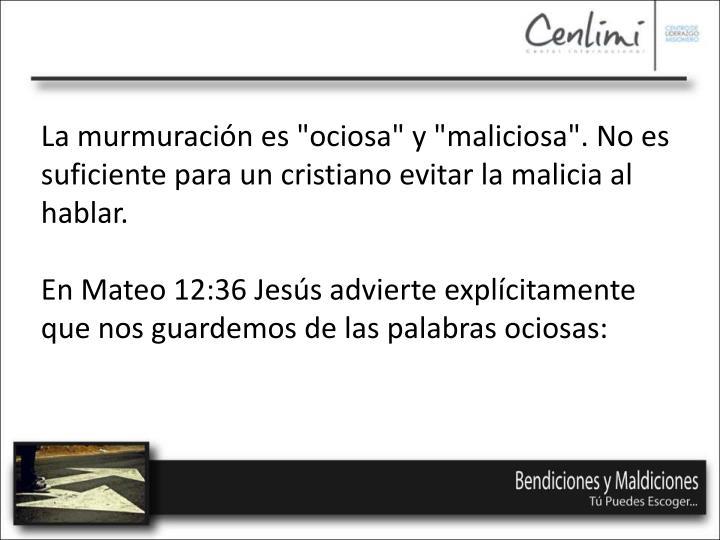 """La murmuración es """"ociosa"""" y """"maliciosa"""". No es suficiente para un cristiano evitar la malicia al hablar."""