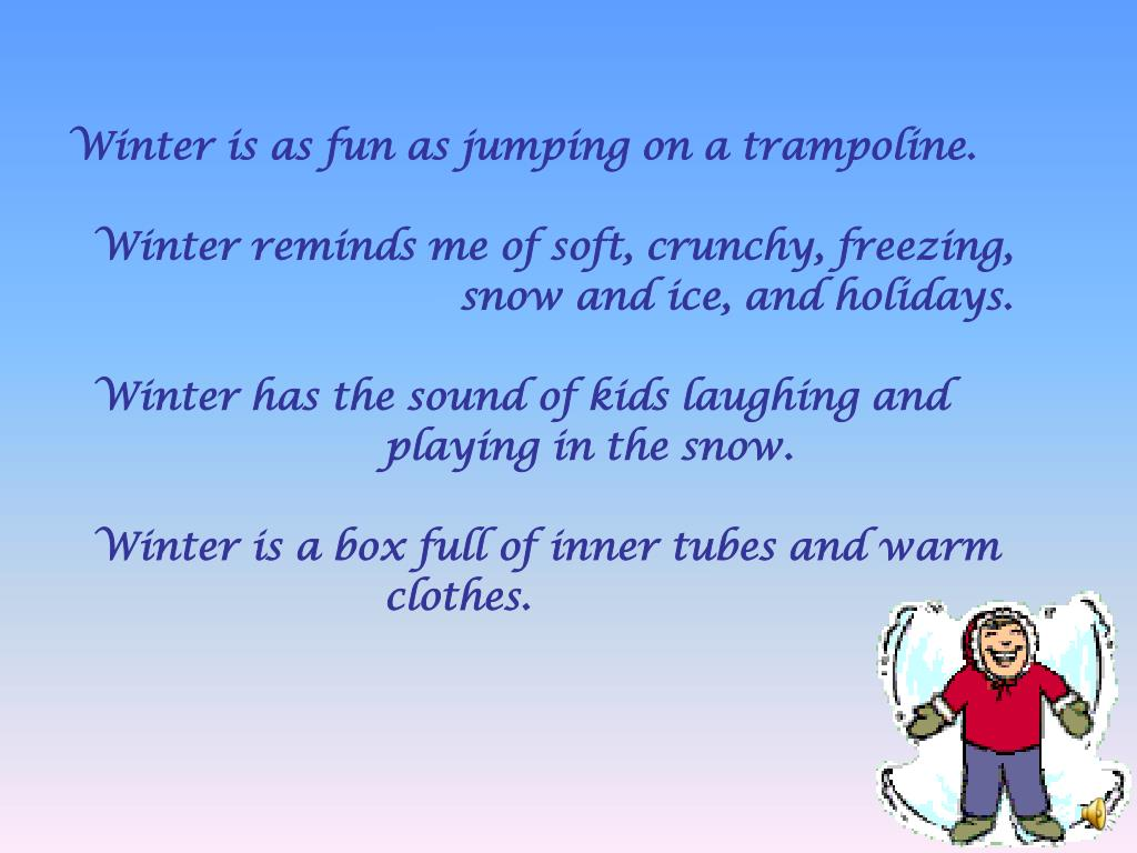Winter is as fun as jumping on a trampoline.