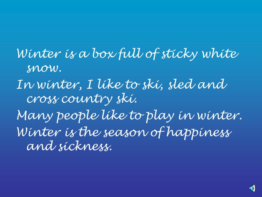 Winter is a box full of sticky white snow.
