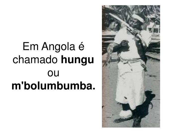 Em Angola é chamado