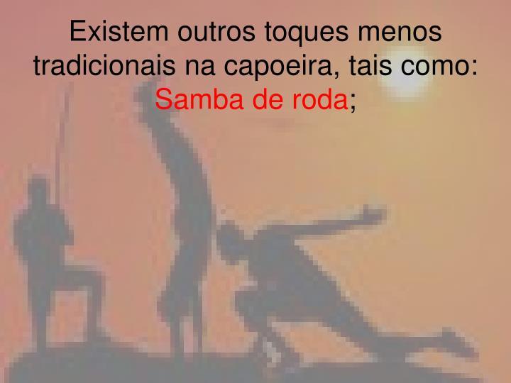 Existem outros toques menos tradicionais na capoeira, tais como: