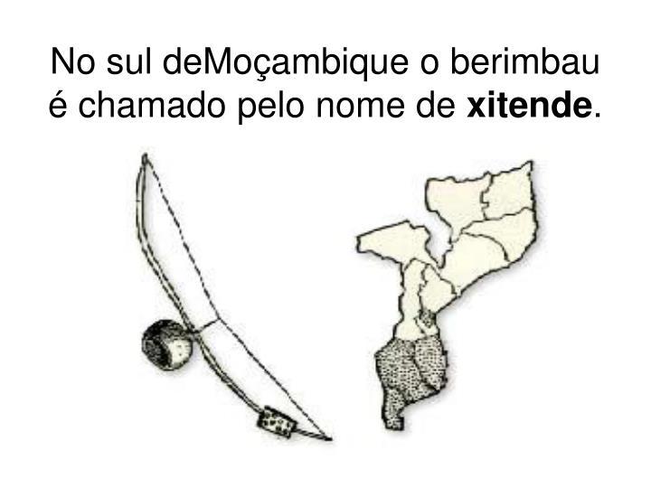 No sul deMoçambique o berimbau é chamado pelo nome de