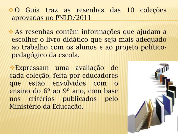 O Guia traz as resenhas das 10 coleções aprovadas no PNLD/2011