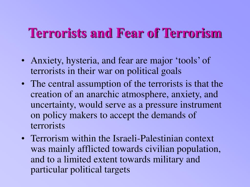 Terrorists and Fear of Terrorism