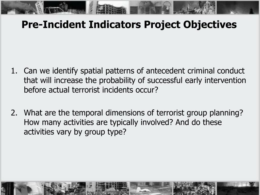 Can we identify spatial patterns of antecedent criminal conduct that will increase the probability of successful early intervention before actual terrorist incidents occur?