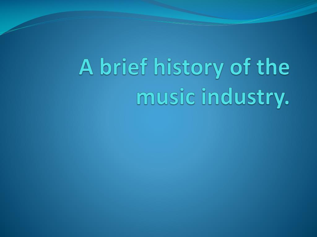 A brief history of the music industry.