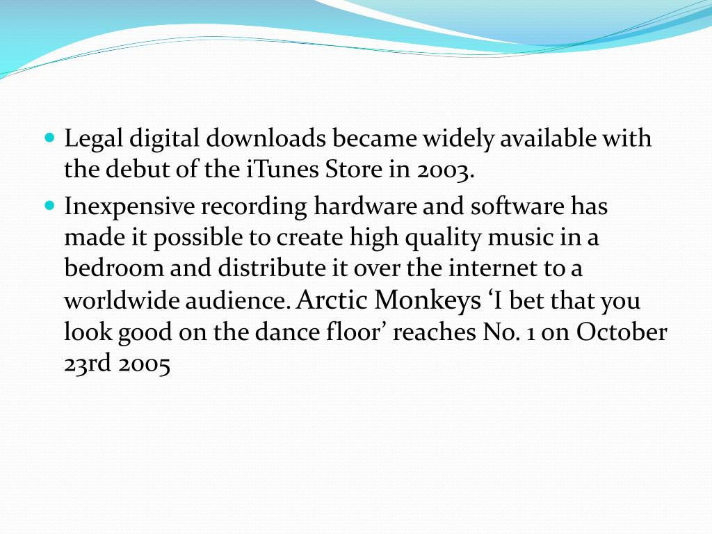 Legal digital downloads became widely available with the debut of the iTunes Store in 2003.