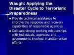 waugh applying the disaster cycle to terrorism preparedness
