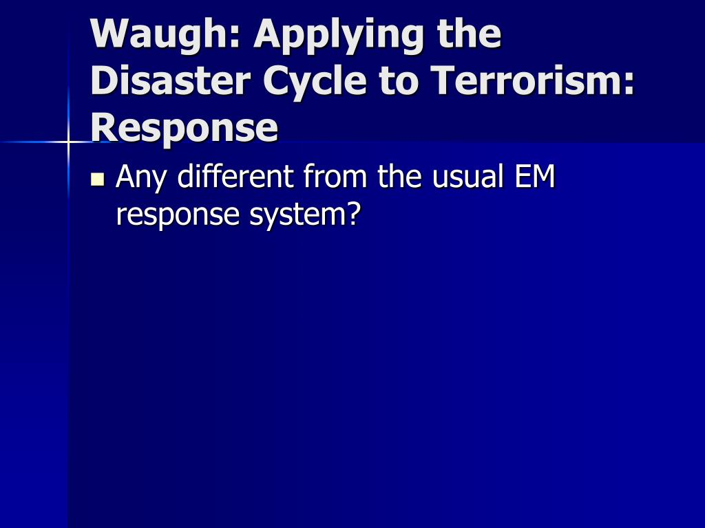 Waugh: Applying the Disaster Cycle to Terrorism: Response
