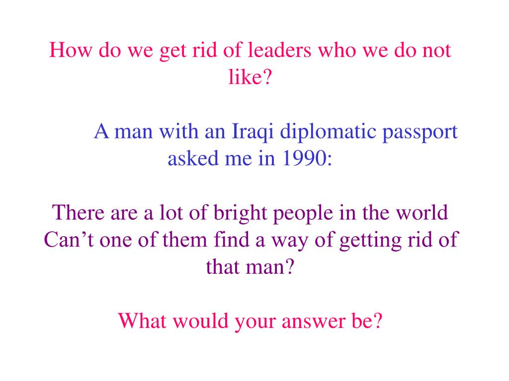 How do we get rid of leaders who we do not like?