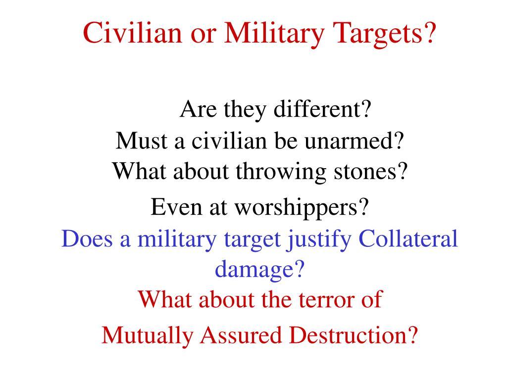 Civilian or Military Targets?