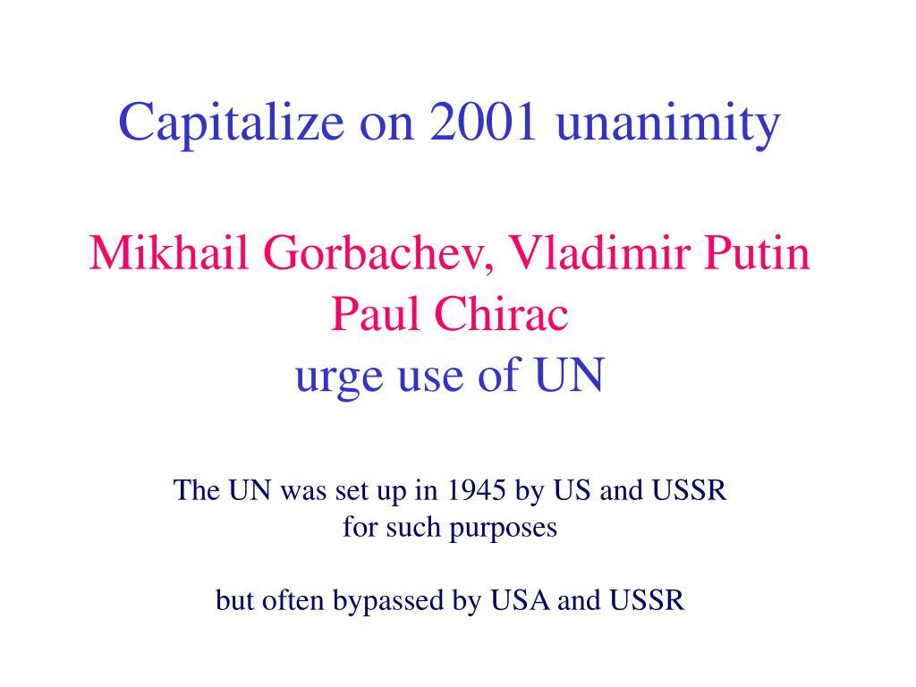 Capitalize on 2001 unanimity