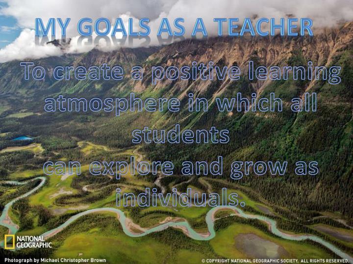 My goals as a teacher
